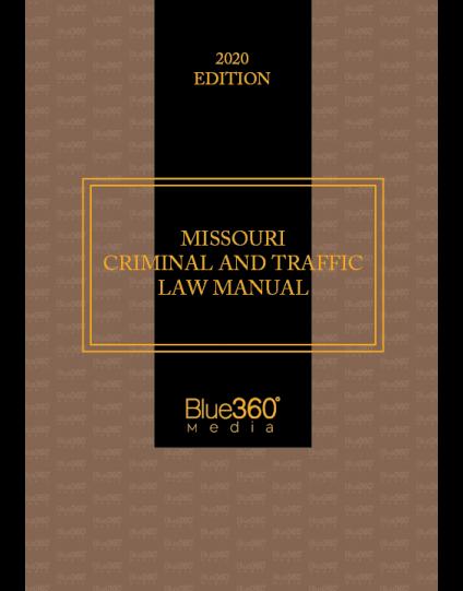 Missouri Criminal & Traffic Law Manual 2020 Edition