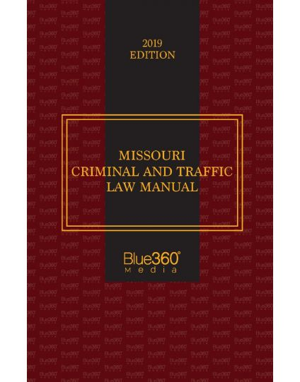 Missouri Criminal and Traffic Law Manaul - 2019 Edition
