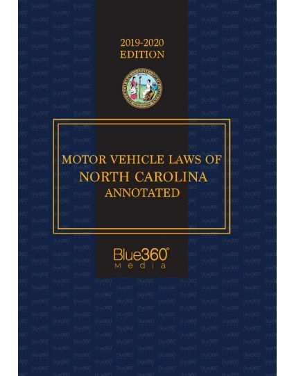 Motor Vehicle Laws of North Carolina Annotated - 2019-2020 Edition