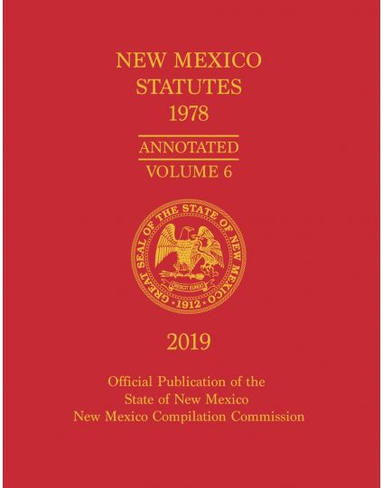 Official 2019 New Mexico Statutes Annotated 1978™ - Volume 6 | Health & Safety