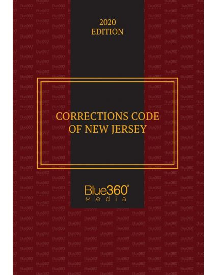 Corrections Code of New Jersey - 2019-2020 Edition