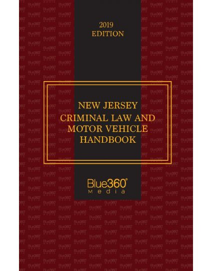 New Jersey Criminal Law and Motor Vehicle Handbook - 2019 Edition