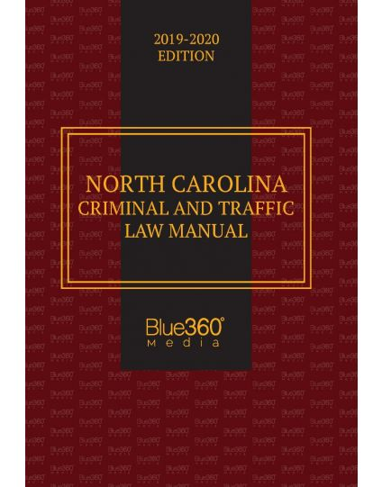 North Carolina Criminal & Traffic Law Manual - 2019-2020 Edition