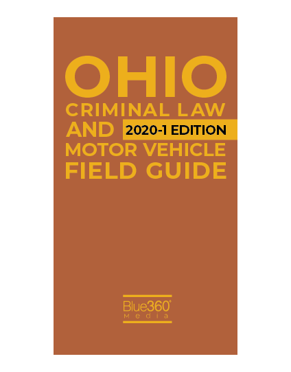 Ohio Criminal & Traffic Law Field Guide 2020 - Spring Edition