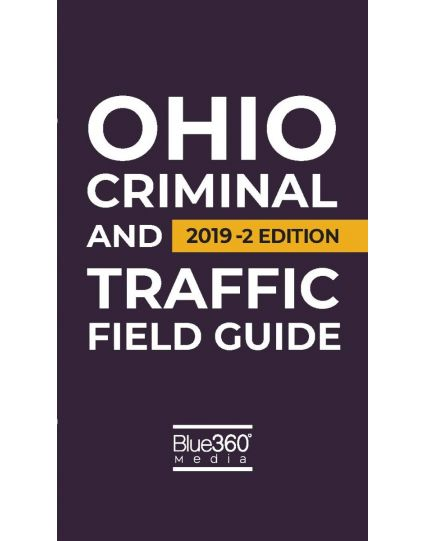 Ohio Criminal and Traffic Field Guide - 2019-2 Edition