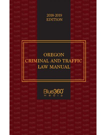 Oregon Criminal & Traffic Law Manual - 2018-2019 Edition