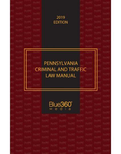 Pennsylvania Criminal and Traffic Law Manual - 2019 Edition
