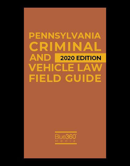 Pennsylvania Criminal & Vehicle Law Field Guide 2020 Edition - Pre-Order