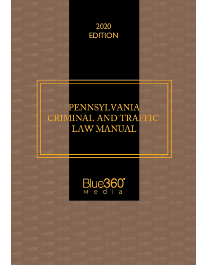 Pennsylvania Criminal & Traffic Law Manual 2020 Edition