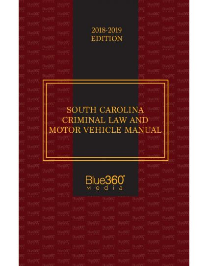South Carolina Criminal Law and Motor Vehicle Handbook - 2018-2019 Edition