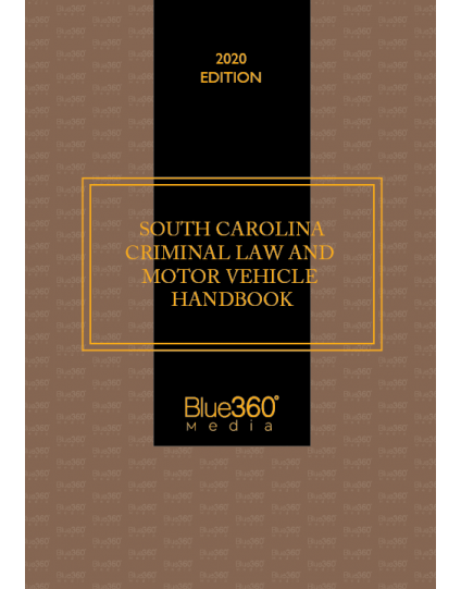 South Carolina Criminal Law & Motor Vehicle Handbook 2020 Edition