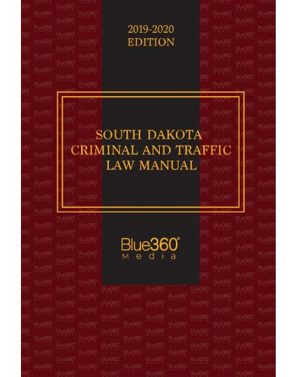 South Dakota Criminal and Traffic Law Manual - 2019-2020 Edition