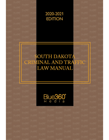 South Dakota Criminal & Traffic Law Manual 2020-2021 Edition