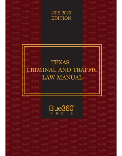 Texas Criminal and Traffic Law Manual - 2019-2020 Edition