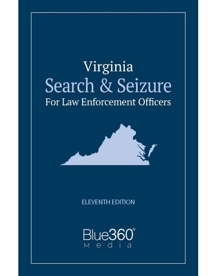 Virginia Search & Seizure for Law Enforcement Officers - 11th Edition (2019)