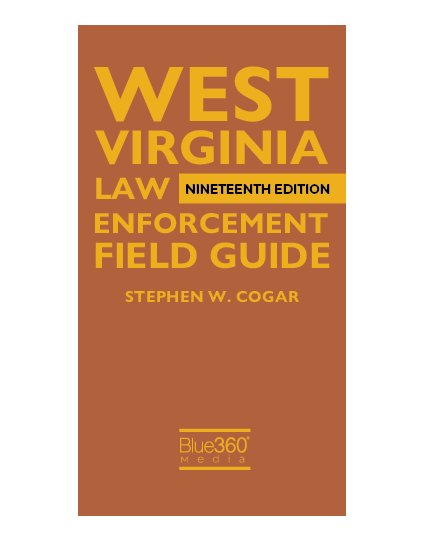 West Virginia Law Enforcement Field Guide 2020 Edition - Pre-Order