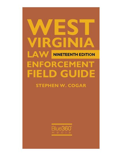 West Virginia Law Enforcement Field Guide 2020 Edition - Pre-Order