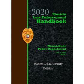 Florida Law Enforcement Handbook, Miami-Dade Edition - 2020 Edition