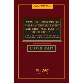Criminal Procedure for Law Enforcement and Criminal Justice Professionals 16th Edition