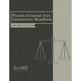 Florida Criminal Jury Instructions Handbook - 2019-2020 Edition