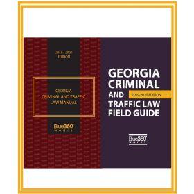 Georgia Criminal and Traffic Law Manual and Georgia Criminal and Traffic Law Field Guide Combo - 2019-2020 Edition