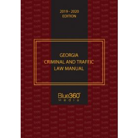 Georgia Criminal and Traffic Law Manual - 2019-2020 Edition