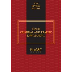 Idaho Criminal and Traffic Law Manual - 2019 Edition