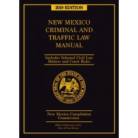 Official 2019 New Mexico Criminal and Traffic Law Manual™