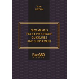 New Mexico Police Procedure Guidelines & Supplement - 2019 Edition