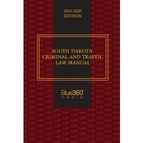 South Dakota Criminal and Traffic Law Manual - 2019-2020 Edition