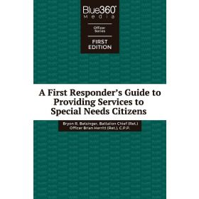 A First Responder's Guide to Providing Services to Special Needs Citizens - First Edition