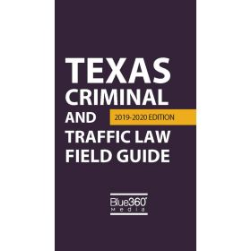 Texas Criminal and Traffic Law Field Guide - 2019-2020 Edition