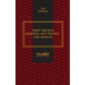 West Virginia Criminal and Traffic Law Manual - 2019 Edition