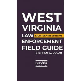 West Virginia Law Enforcement Field Guide - 2019 18th Edition
