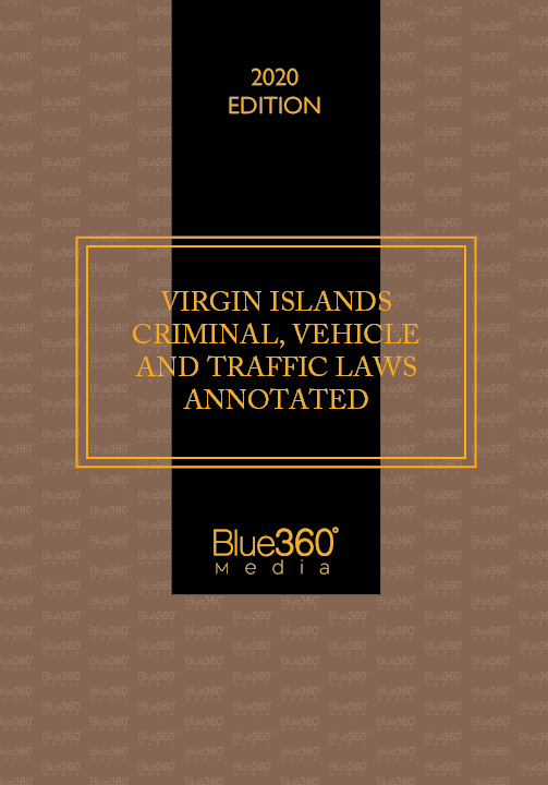Virgin Islands Criminal, Vehicle & Traffic Laws Annotated 2020 Edition Pre-Order