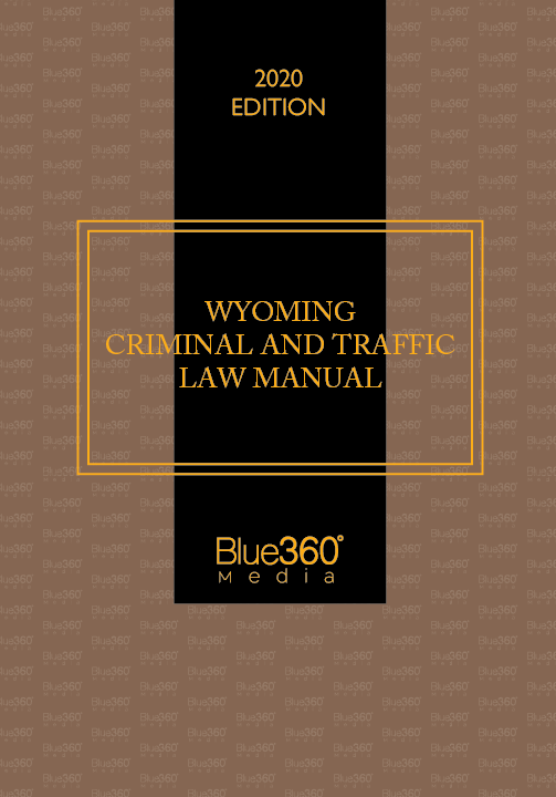 Wyoming Criminal & Traffic Law Manual 2020 Edition - Pre-Order