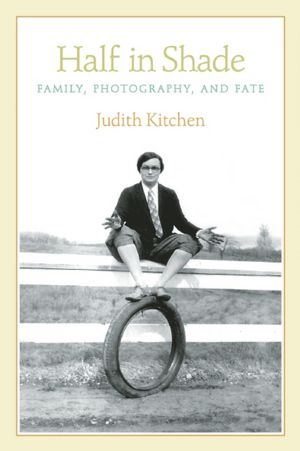 """Caption: """"Half In Shade: Family, Photography, and Fate"""" by Judith Kitchen"""
