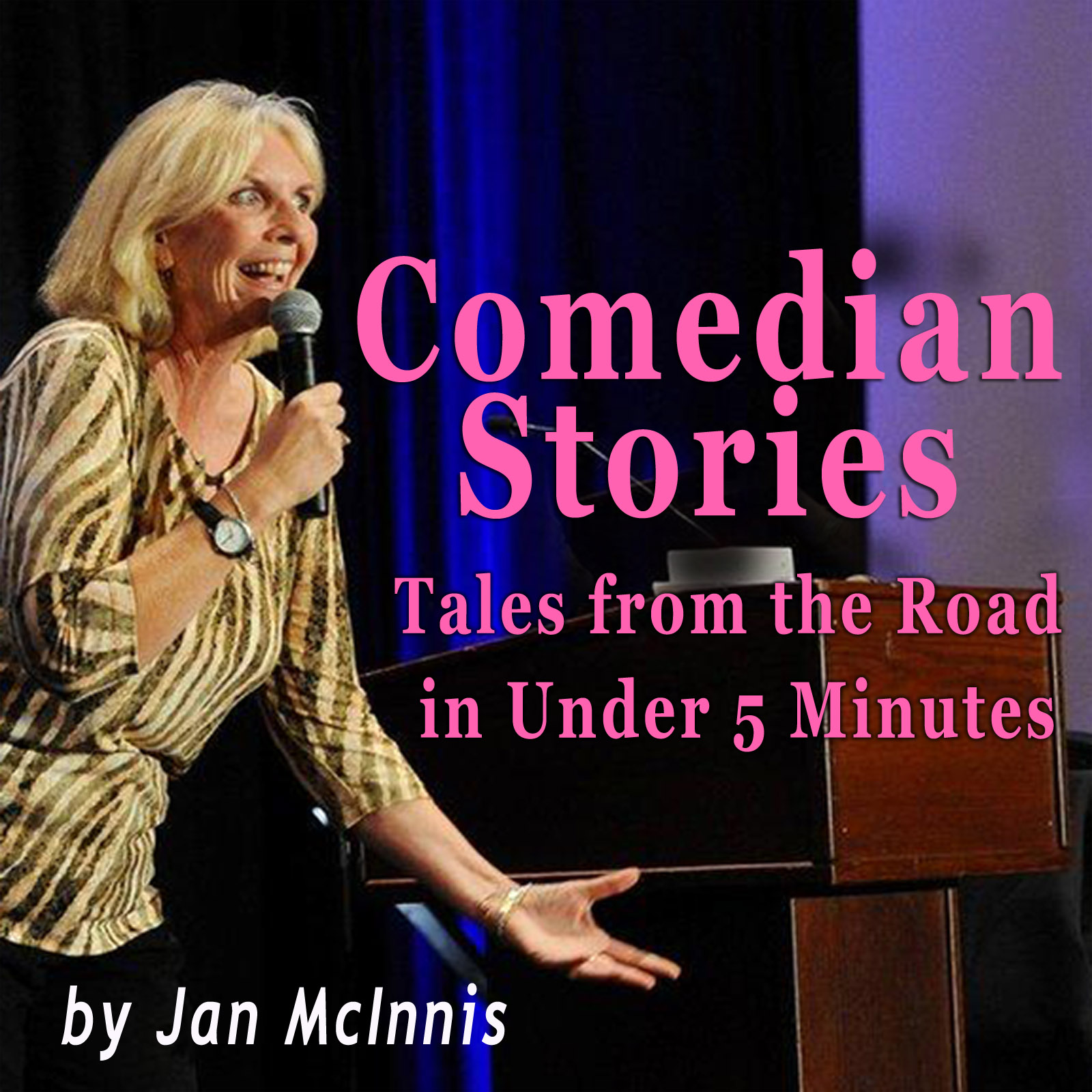 Caption: Tales From the Road in Under 5 Minutes, Credit: Comedian Jan McInnis