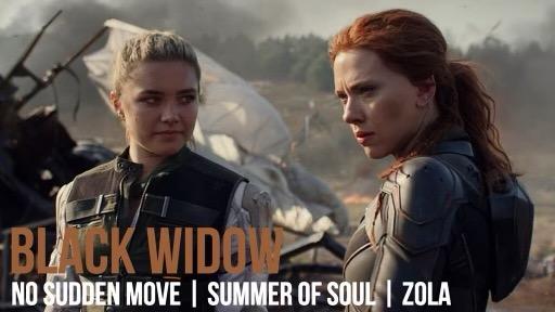 Caption: 'Black Widow' / 'No Sudden Move' / 'Summer of Soul' / 'Zola'