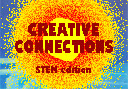 Creative Connections, STEM Edition