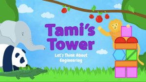 Tami's Tower: Let's Think About Engineering