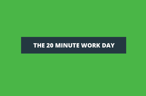 The 20 Minute Work Day