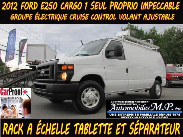 Ford E-250 2012 CARGO TOUT ÉQUIPÉ VOIR ÉQUIPEMENT 1 SEUL PROPRIO #409