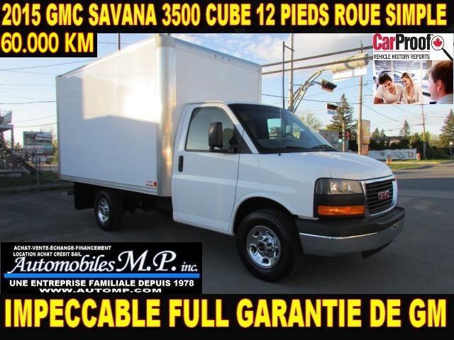 GMC Savana 3500 Cube 12 Pieds 2015 60.000 KM FULL GARANTIE GM ROUE SIMPLE #065
