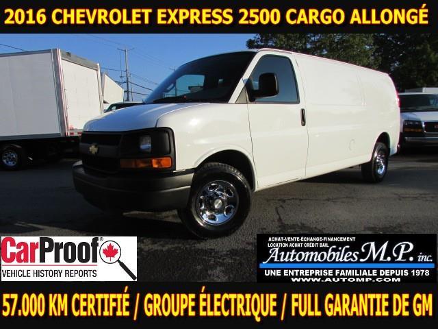 Chevrolet Express 2500 2016 CARGO ALLONGÉ 57.000 KM CERTIFIÉ  FULL GARANTIE  #924
