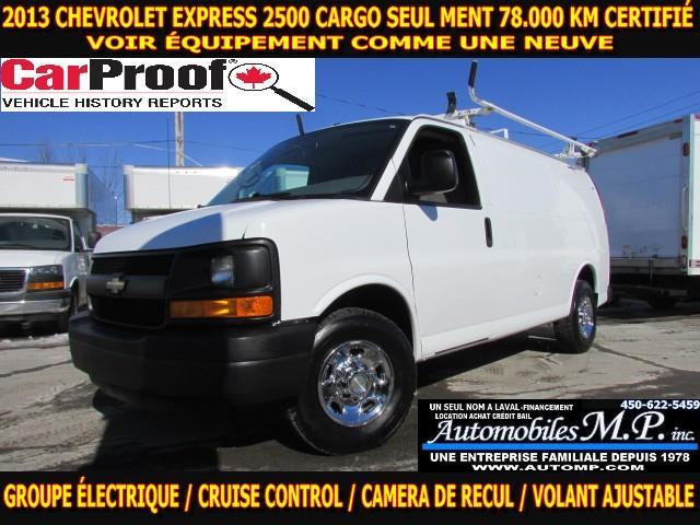 Chevrolet Express 2500 2013 CARGO 78.000 KM VOIR ÉQUIPEMENT 1 SEUL PROPRIO #6177