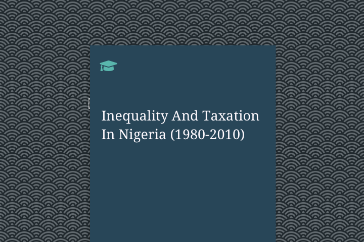 Inequality And Taxation In Nigeria (1980-2010)