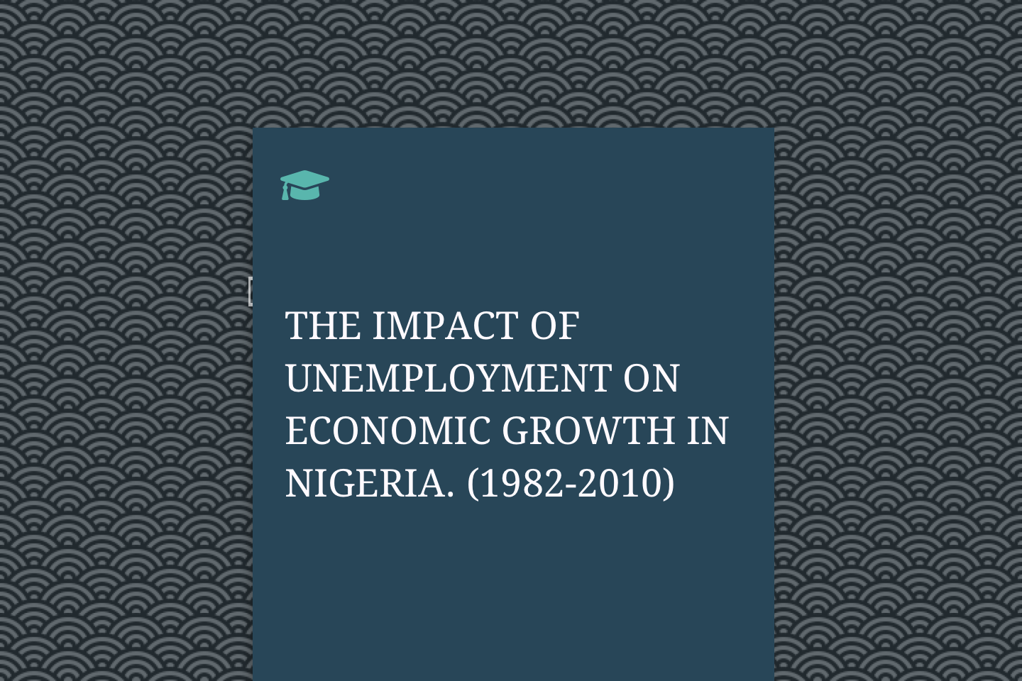 THE IMPACT OF UNEMPLOYMENT ON ECONOMIC GROWTH IN NIGERIA. (1982-2010)