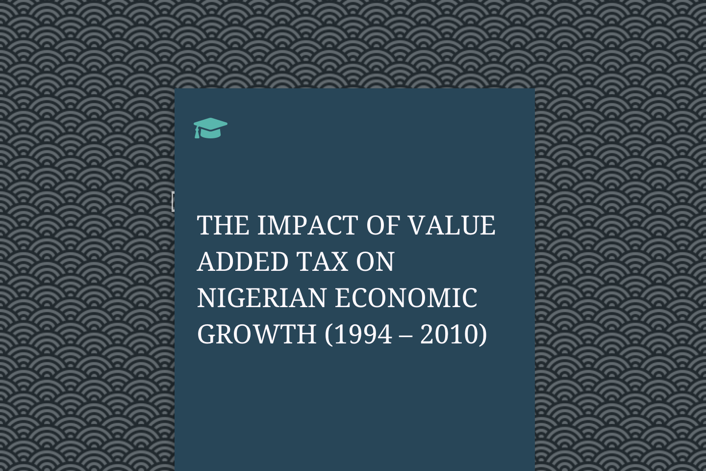 THE IMPACT OF VALUE ADDED TAX ON NIGERIAN ECONOMIC GROWTH (1994 – 2010)
