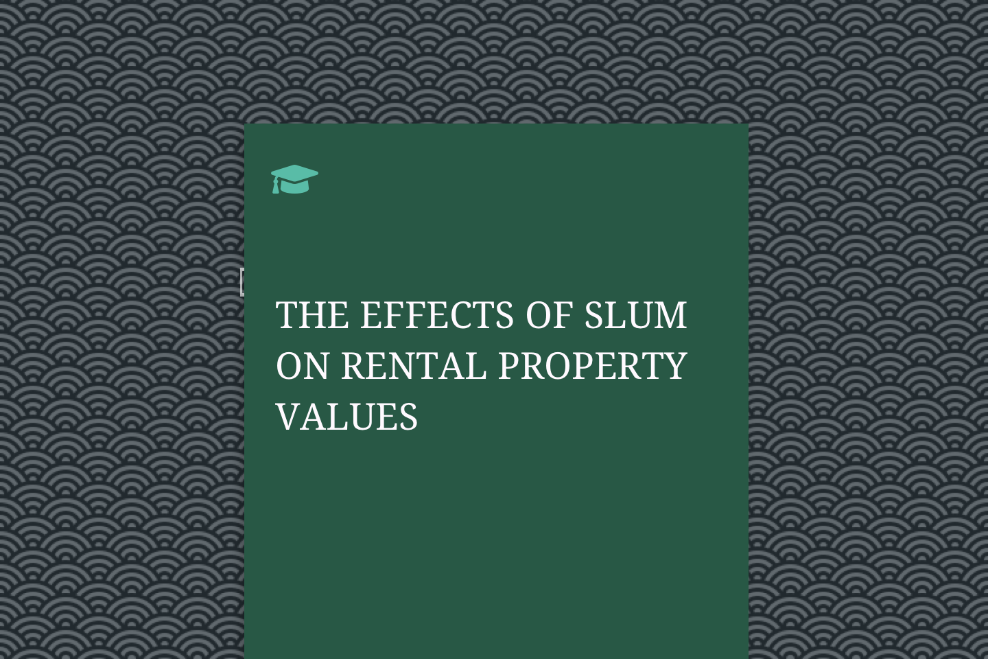 THE EFFECTS OF SLUM ON RENTAL PROPERTY VALUES